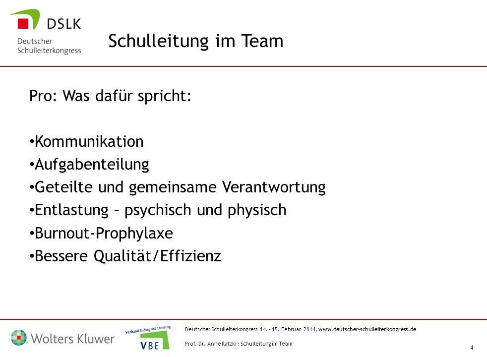 Deutscher Schulleiterkongress 14. – 15. Februar 2014, www.deutscher-schulleiterkongress.de 4 Pro: Was dafür spricht: Kommunikation Aufgabenteilung Get