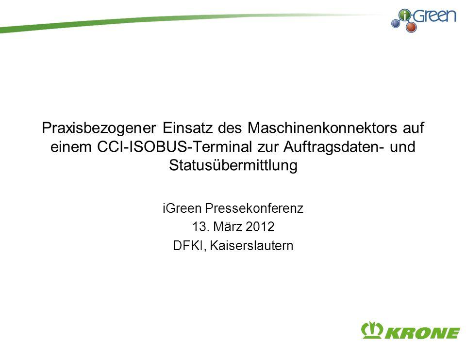 Praxisbezogener Einsatz des Maschinenkonnektors auf einem CCI-ISOBUS-Terminal zur Auftragsdaten- und Statusübermittlung iGreen Pressekonferenz 13. Mär