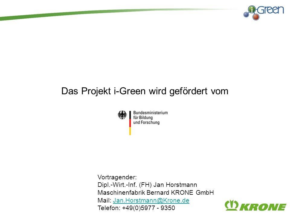Das Projekt i-Green wird gefördert vom Vortragender: Dipl.-Wirt.-Inf. (FH) Jan Horstmann Maschinenfabrik Bernard KRONE GmbH Mail: Jan.Horstmann@Krone.