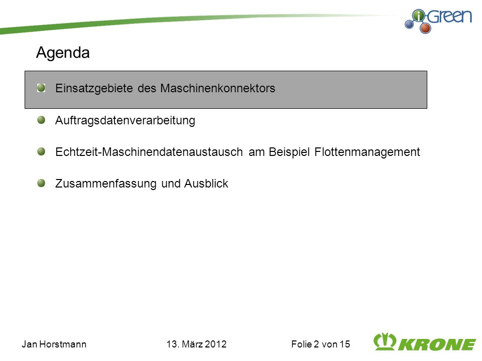 Agenda Einsatzgebiete des Maschinenkonnektors Auftragsdatenverarbeitung Echtzeit-Maschinendatenaustausch am Beispiel Flottenmanagement Zusammenfassung