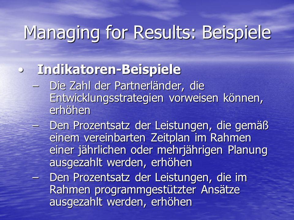 Managing for Results: Beispiele Indikatoren-BeispieleIndikatoren-Beispiele –Die Zahl der Partnerländer, die Entwicklungsstrategien vorweisen können, e