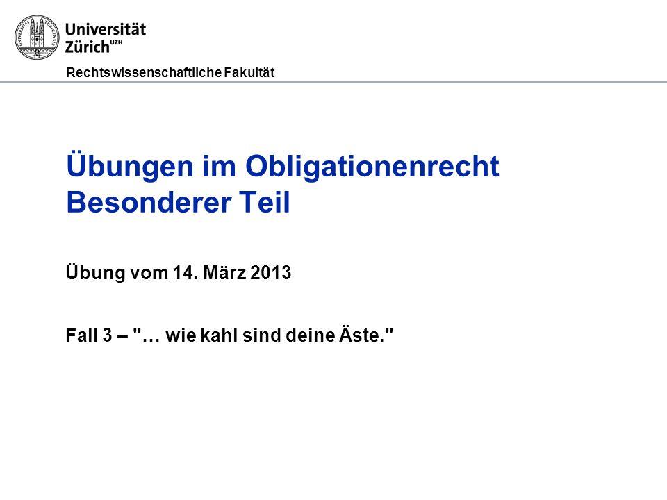 Rechtswissenschaftliche Fakultät Übungen im Obligationenrecht Besonderer Teil Übung vom 14. März 2013 Fall 3 –
