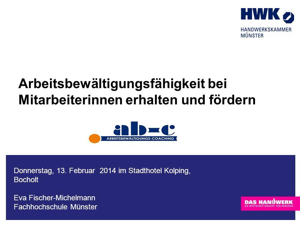 Eva Fischer-Michelmann 13. Februar 2014 im Stadthotel Kolping Bocholt Arbeitsbewältigungsfähigkeit bei Mitarbeiterinnen erhalten und fördern Donnersta