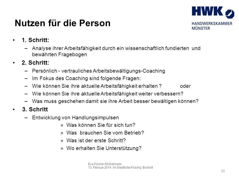 Eva Fischer-Michelmann 13. Februar 2014 im Stadthotel Kolping Bocholt 10 Nutzen für die Person 1. Schritt: –Analyse ihrer Arbeitsfähigkeit durch ein w