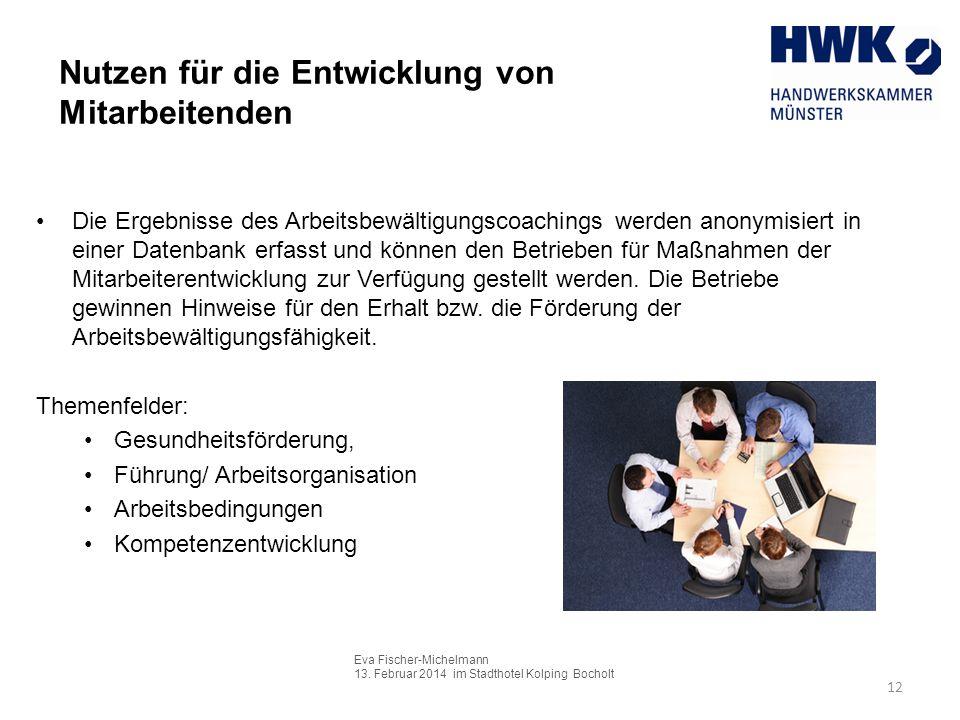 Eva Fischer-Michelmann 13. Februar 2014 im Stadthotel Kolping Bocholt 12 Nutzen für die Entwicklung von Mitarbeitenden Die Ergebnisse des Arbeitsbewäl