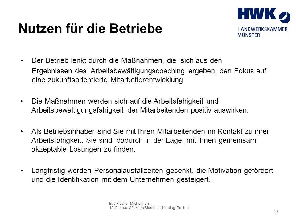 Eva Fischer-Michelmann 13. Februar 2014 im Stadthotel Kolping Bocholt 13 Nutzen für die Betriebe Der Betrieb lenkt durch die Maßnahmen, die sich aus d