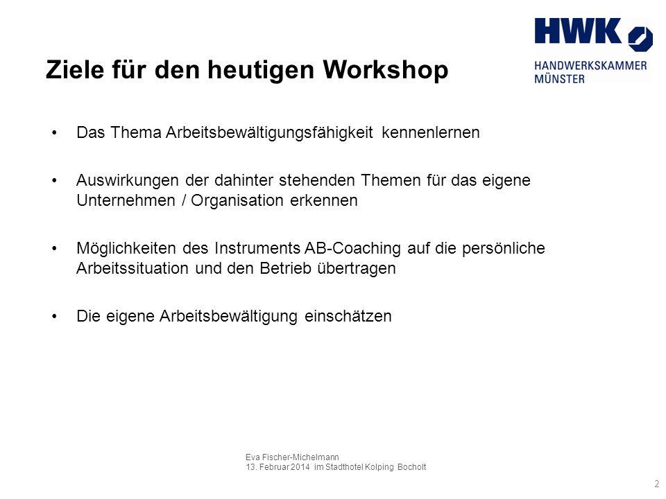 Eva Fischer-Michelmann 13. Februar 2014 im Stadthotel Kolping Bocholt Ziele für den heutigen Workshop 2 Das Thema Arbeitsbewältigungsfähigkeit kennenl