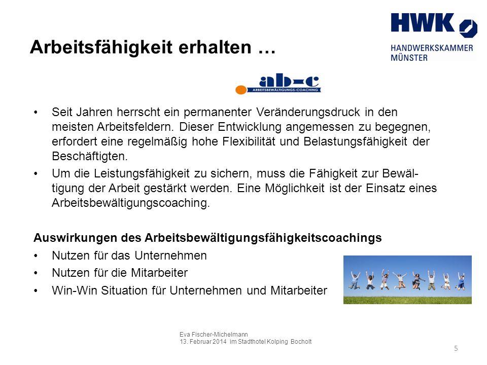Eva Fischer-Michelmann 13. Februar 2014 im Stadthotel Kolping Bocholt 5 Arbeitsfähigkeit erhalten … Seit Jahren herrscht ein permanenter Veränderungsd