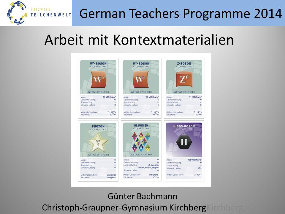 German Teachers Programme 2014 Günter Bachmann Christoph - Graupner-Gymnasium KirchbergKirchberg Arbeit mit Kontextmaterialien