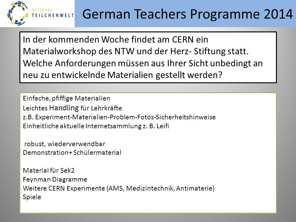 German Teachers Programme 2014 erg In der kommenden Woche findet am CERN ein Materialworkshop des NTW und der Herz- Stiftung statt.