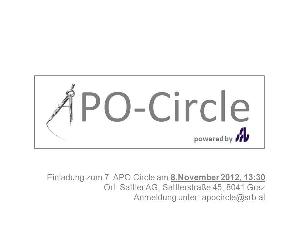 Einladung zum 7. APO Circle am 8.November 2012, 13:30 Ort: Sattler AG, Sattlerstraße 45, 8041 Graz Anmeldung unter: apocircle@srb.at