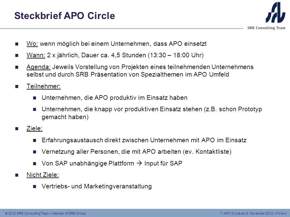 © 2012 SRB Consulting Team – Member of SRB Group 7. APO Circle am 8. November 2012 – Folie 4 Steckbrief APO Circle Wo: wenn möglich bei einem Unterneh