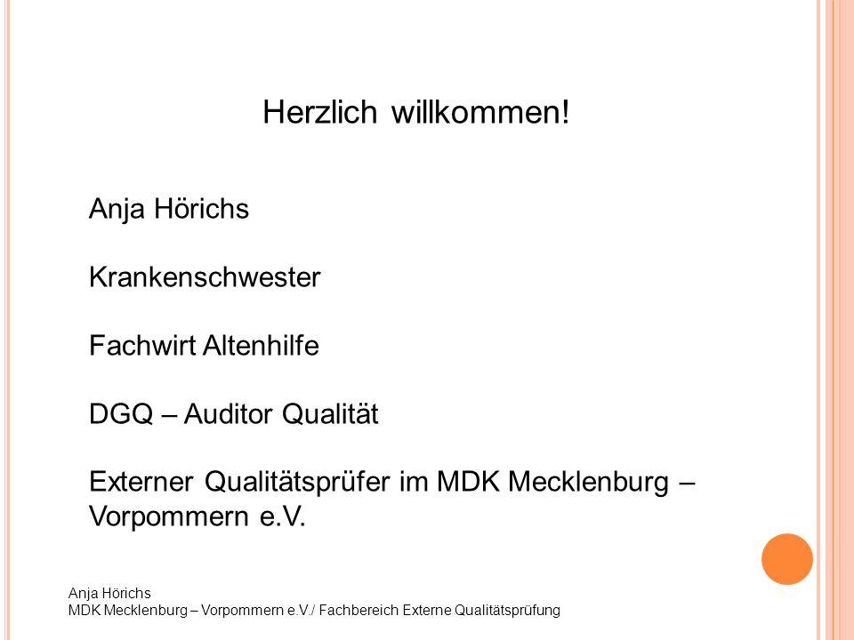Anja Hörichs MDK Mecklenburg – Vorpommern e.V./ Fachbereich Externe Qualitätsprüfung Herzlich willkommen! Anja Hörichs Krankenschwester Fachwirt Alten