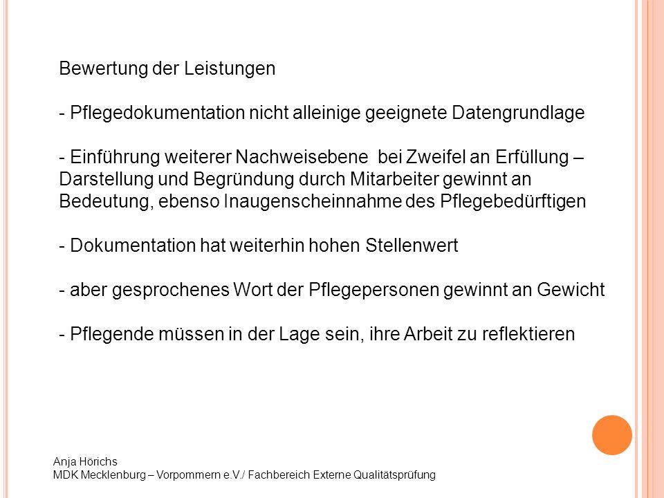 Anja Hörichs MDK Mecklenburg – Vorpommern e.V./ Fachbereich Externe Qualitätsprüfung Bewertung der Leistungen - Pflegedokumentation nicht alleinige ge