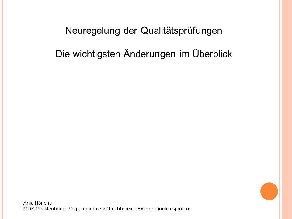 Neuregelung der Qualitätsprüfungen Die wichtigsten Änderungen im Überblick Anja Hörichs MDK Mecklenburg – Vorpommern e.V./ Fachbereich Externe Qualitä