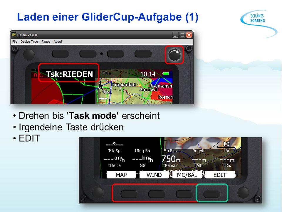 Laden einer GliderCup-Aufgabe (1) Drehen bis 'Task mode' erscheint Irgendeine Taste drücken EDIT