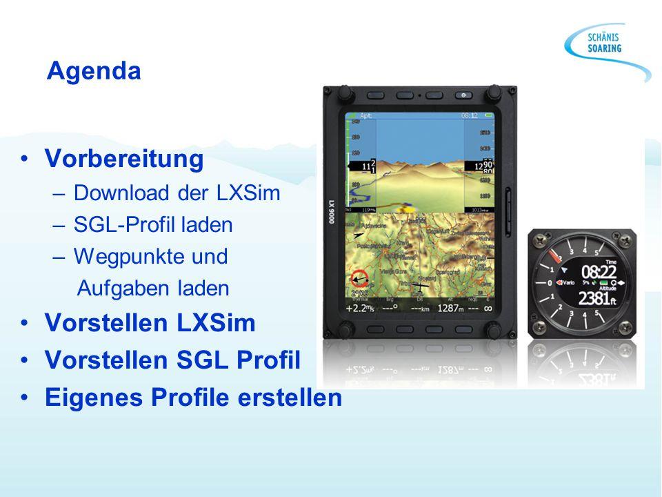 Agenda Vorbereitung –Download der LXSim –SGL-Profil laden –Wegpunkte und Aufgaben laden Vorstellen LXSim Vorstellen SGL Profil Eigenes Profile erstell