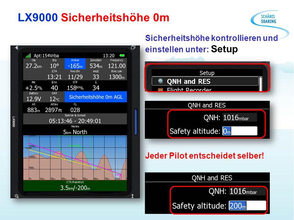 LX9000 Sicherheitshöhe 0m Sicherheitshöhe kontrollieren und einstellen unter: Setup Jeder Pilot entscheidet selber!