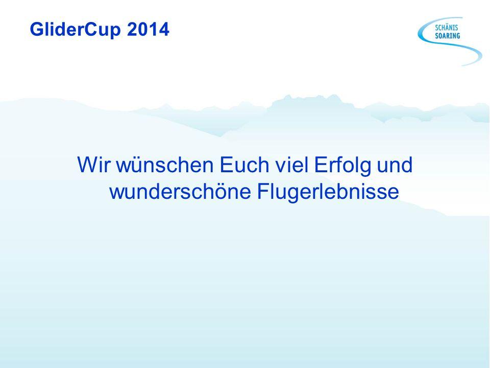 GliderCup 2014 Wir wünschen Euch viel Erfolg und wunderschöne Flugerlebnisse