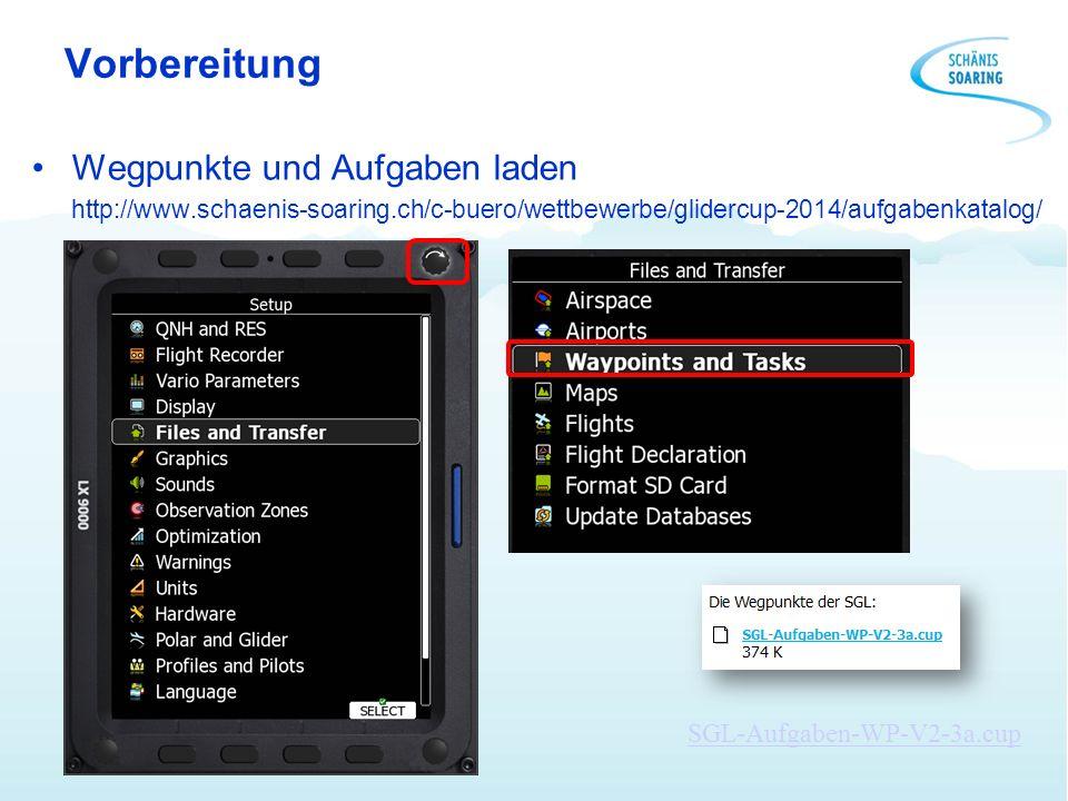 Vorbereitung Wegpunkte und Aufgaben laden http://www.schaenis-soaring.ch/c-buero/wettbewerbe/glidercup-2014/aufgabenkatalog/ SGL-Aufgaben-WP-V2-3a.cup