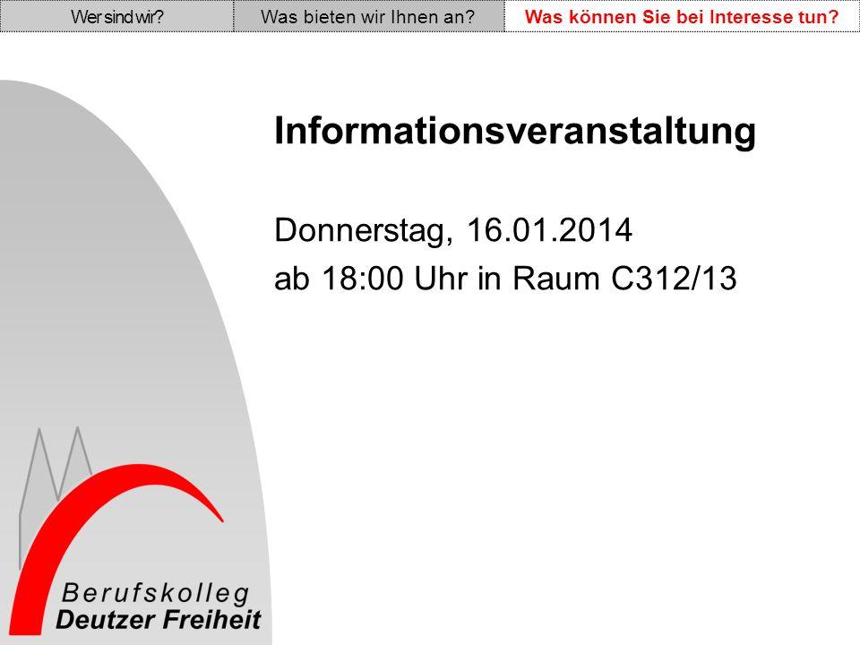 Informationsveranstaltung Donnerstag, 16.01.2014 ab 18:00 Uhr in Raum C312/13 Wer sind wir Was bieten wir Ihnen an Was können Sie bei Interesse tun