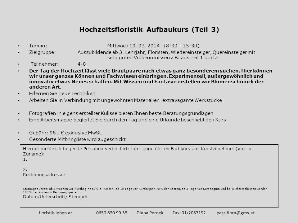 Hochzeitsfloristik Aufbaukurs (Teil 3) Termin: Mittwoch 19. 03. 2014 (8:30 – 15:30) Zielgruppe: Auszubildende ab 3. Lehrjahr, Floristen, Wiedereinstei