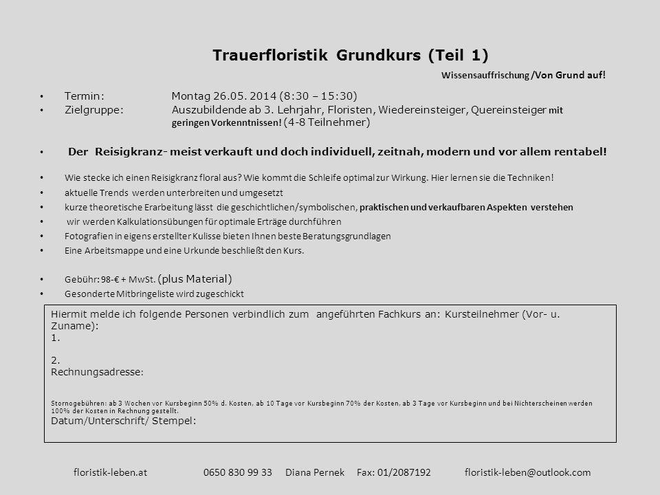 Trauerfloristik Grundkurs (Teil 1) Wissensauffrischung / Von Grund auf! Termin: Montag 26.05. 2014 (8:30 – 15:30) Zielgruppe: Auszubildende ab 3. Lehr