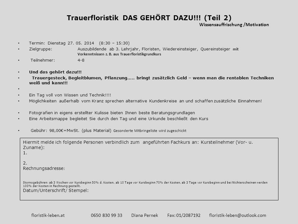 Trauerfloristik DAS GEHÖRT DAZU!!! (Teil 2) Termin: Dienstag 27. 05. 2014 (8:30 – 15:30) Zielgruppe: Auszubildende ab 3. Lehrjahr, Floristen, Wiederei