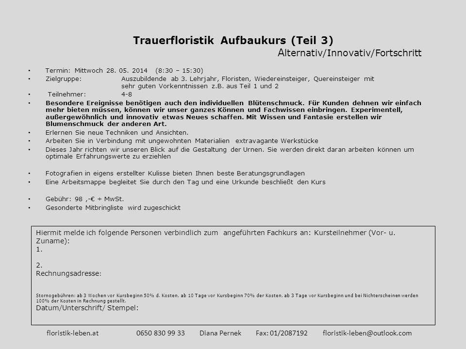 Trauerfloristik Aufbaukurs (Teil 3) A lternativ/Innovativ/Fortschritt Termin: Mittwoch 28. 05. 2014 (8:30 – 15:30) Zielgruppe: Auszubildende ab 3. Leh