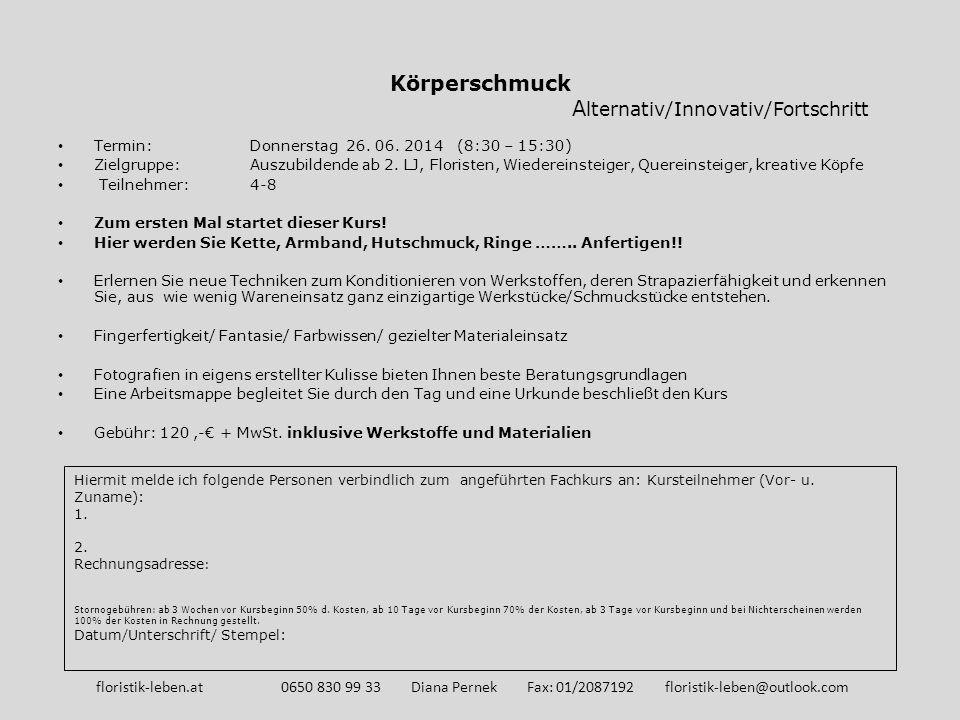 Körperschmuck A lternativ/Innovativ/Fortschritt Termin: Donnerstag 26. 06. 2014 (8:30 – 15:30) Zielgruppe: Auszubildende ab 2. LJ, Floristen, Wiederei