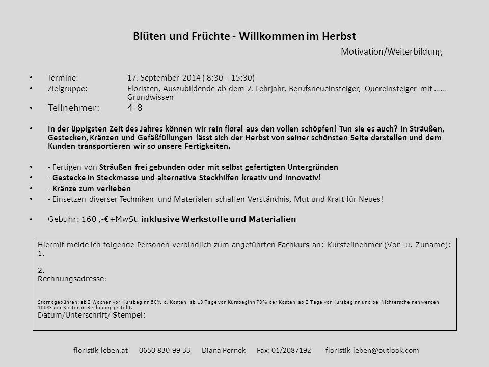 Blüten und Früchte - Willkommen im Herbst Motivation/Weiterbildung Termine: 17. September 2014 ( 8:30 – 15:30) Zielgruppe: Floristen, Auszubildende ab