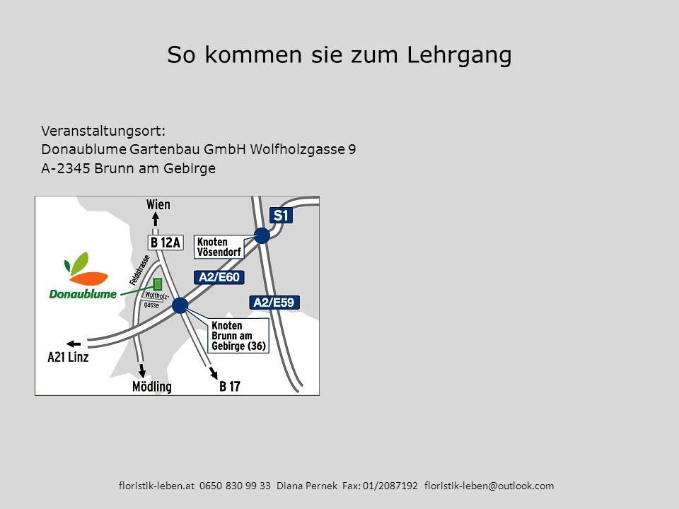 So kommen sie zum Lehrgang Veranstaltungsort: Donaublume Gartenbau GmbH Wolfholzgasse 9 A-2345 Brunn am Gebirge floristik-leben.at 0650 830 99 33 Dian