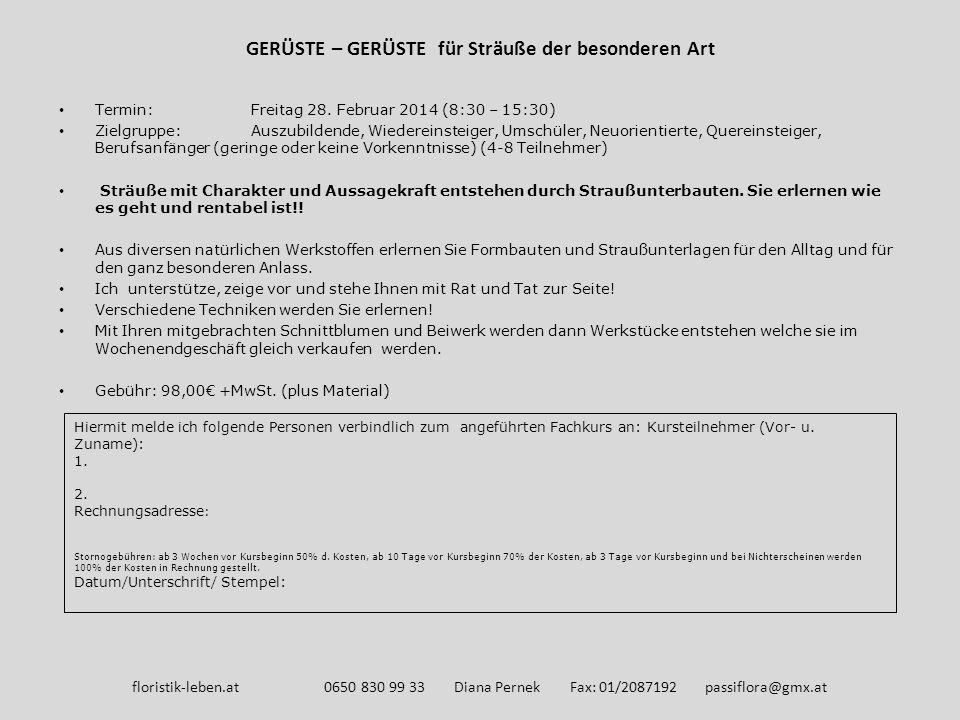 GERÜSTE – GERÜSTE für Sträuße der besonderen Art Termin: Freitag 28. Februar 2014 (8:30 – 15:30) Zielgruppe: Auszubildende, Wiedereinsteiger, Umschüle