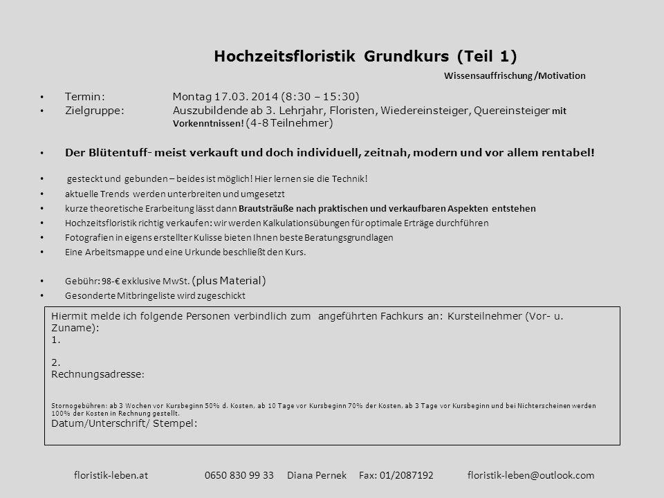 Hochzeitsfloristik Grundkurs (Teil 1) Wissensauffrischung /Motivation Termin: Montag 17.03. 2014 (8:30 – 15:30) Zielgruppe: Auszubildende ab 3. Lehrja