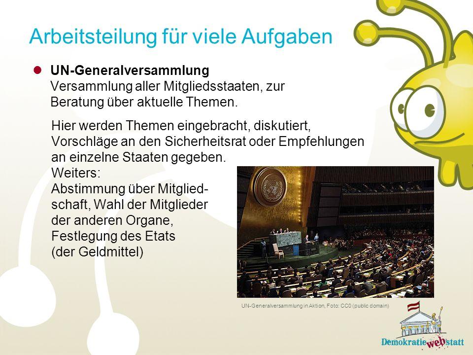 UN-Generalversammlung Versammlung aller Mitgliedsstaaten, zur Beratung über aktuelle Themen. Hier werden Themen eingebracht, diskutiert, Vorschläge an