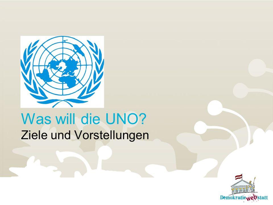 Was will die UNO? Ziele und Vorstellungen