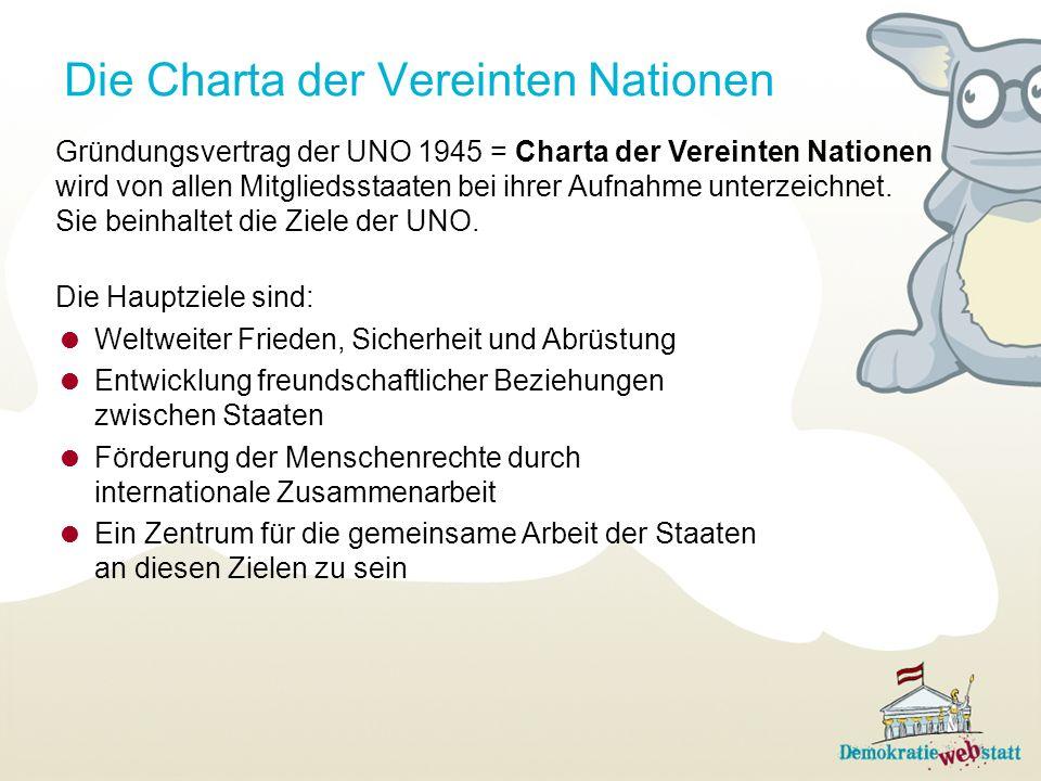Die Charta der Vereinten Nationen Gründungsvertrag der UNO 1945 = Charta der Vereinten Nationen wird von allen Mitgliedsstaaten bei ihrer Aufnahme unt