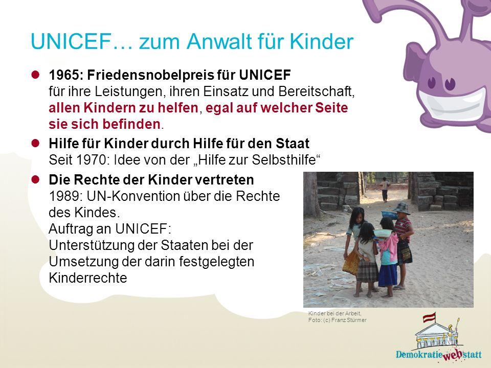 UNICEF… zum Anwalt für Kinder 1965: Friedensnobelpreis für UNICEF für ihre Leistungen, ihren Einsatz und Bereitschaft, allen Kindern zu helfen, egal a