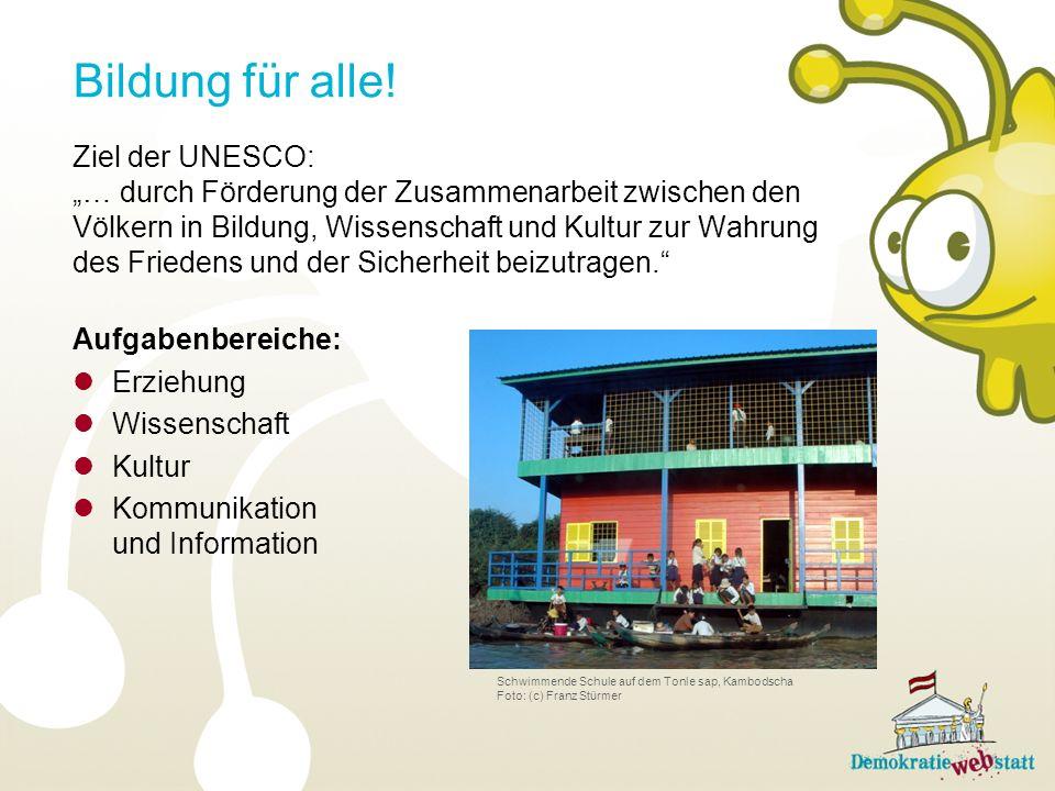 Ziel der UNESCO: … durch Förderung der Zusammenarbeit zwischen den Völkern in Bildung, Wissenschaft und Kultur zur Wahrung des Friedens und der Sicher