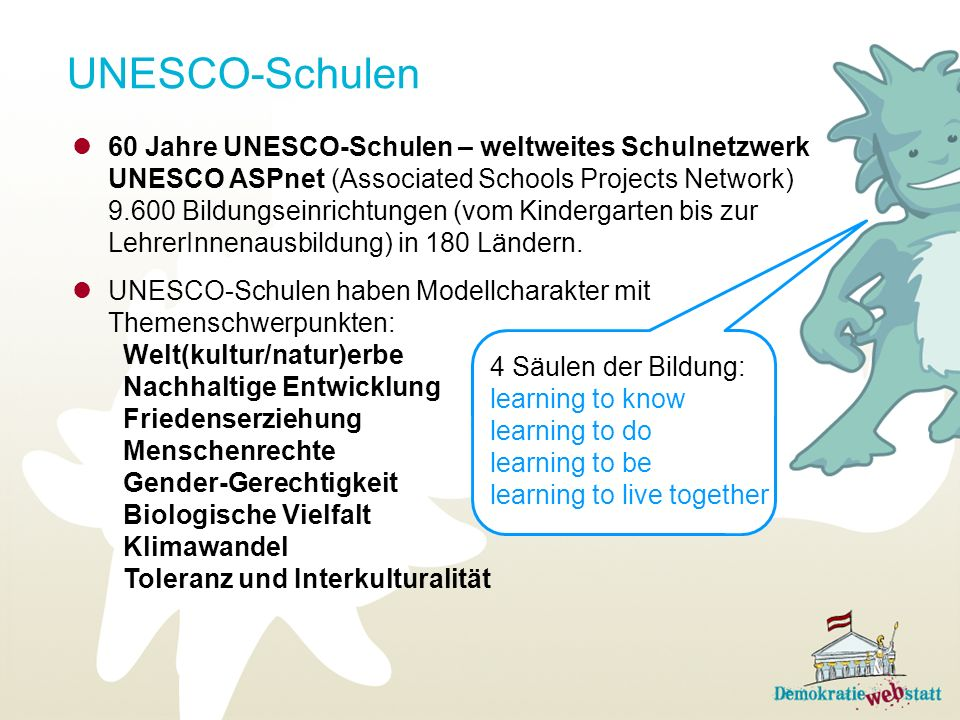 UNESCO-Schulen 60 Jahre UNESCO-Schulen – weltweites Schulnetzwerk UNESCO ASPnet (Associated Schools Projects Network) 9.600 Bildungseinrichtungen (vom