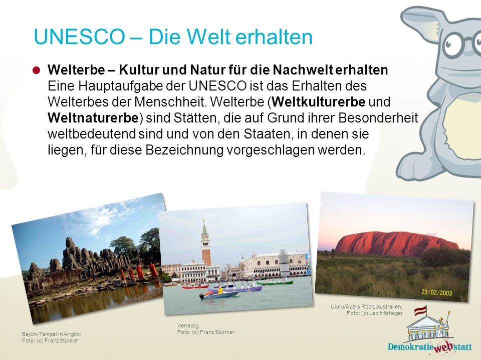 UNESCO – Die Welt erhalten Welterbe – Kultur und Natur für die Nachwelt erhalten Eine Hauptaufgabe der UNESCO ist das Erhalten des Welterbes der Mensc