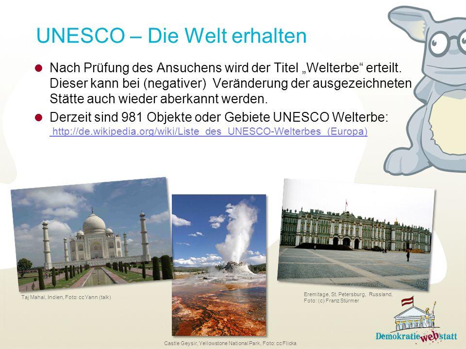 UNESCO – Die Welt erhalten Nach Prüfung des Ansuchens wird der Titel Welterbe erteilt. Dieser kann bei (negativer) Veränderung der ausgezeichneten Stä