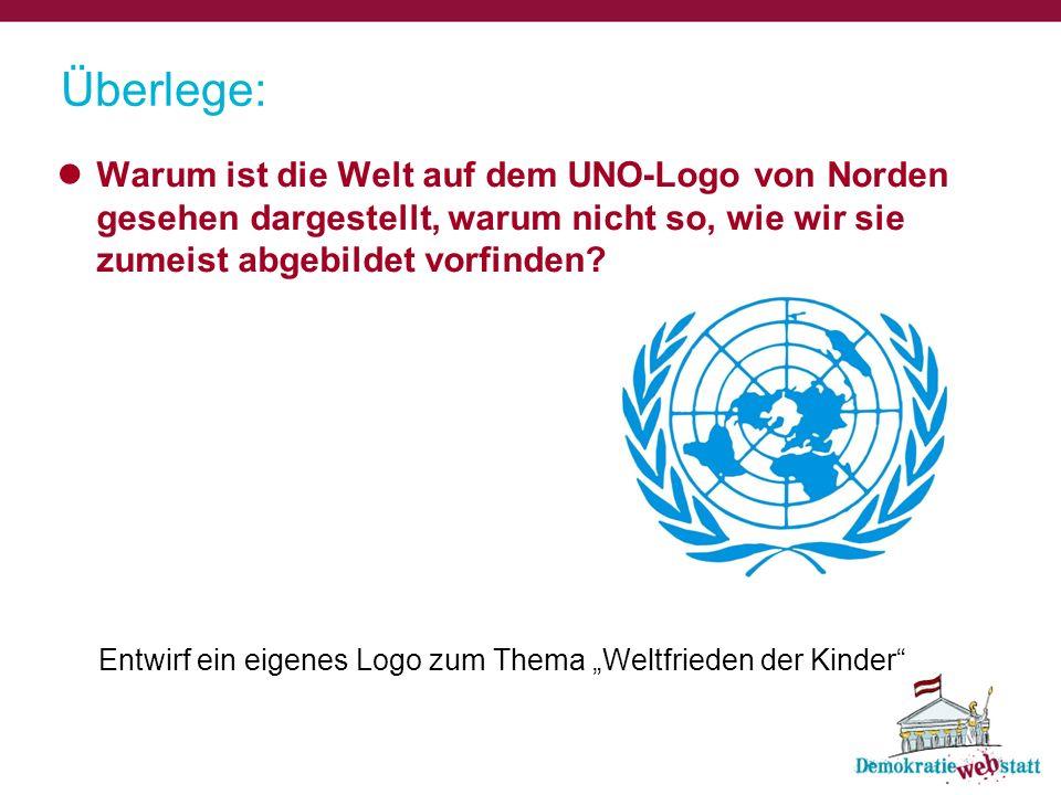 Überlege: Warum ist die Welt auf dem UNO-Logo von Norden gesehen dargestellt, warum nicht so, wie wir sie zumeist abgebildet vorfinden? Entwirf ein ei
