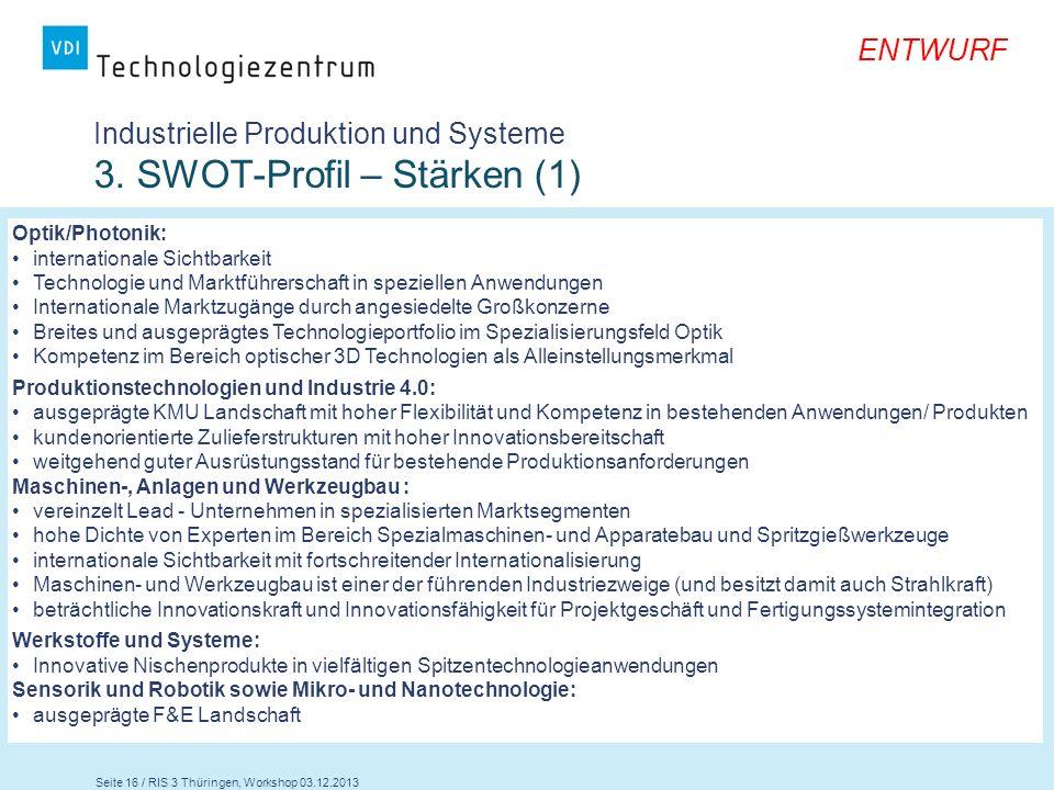Seite 16 / RIS 3 Thüringen, Workshop 03.12.2013 ENTWURF Industrielle Produktion und Systeme 3. SWOT-Profil – Stärken (1) Optik/Photonik: international