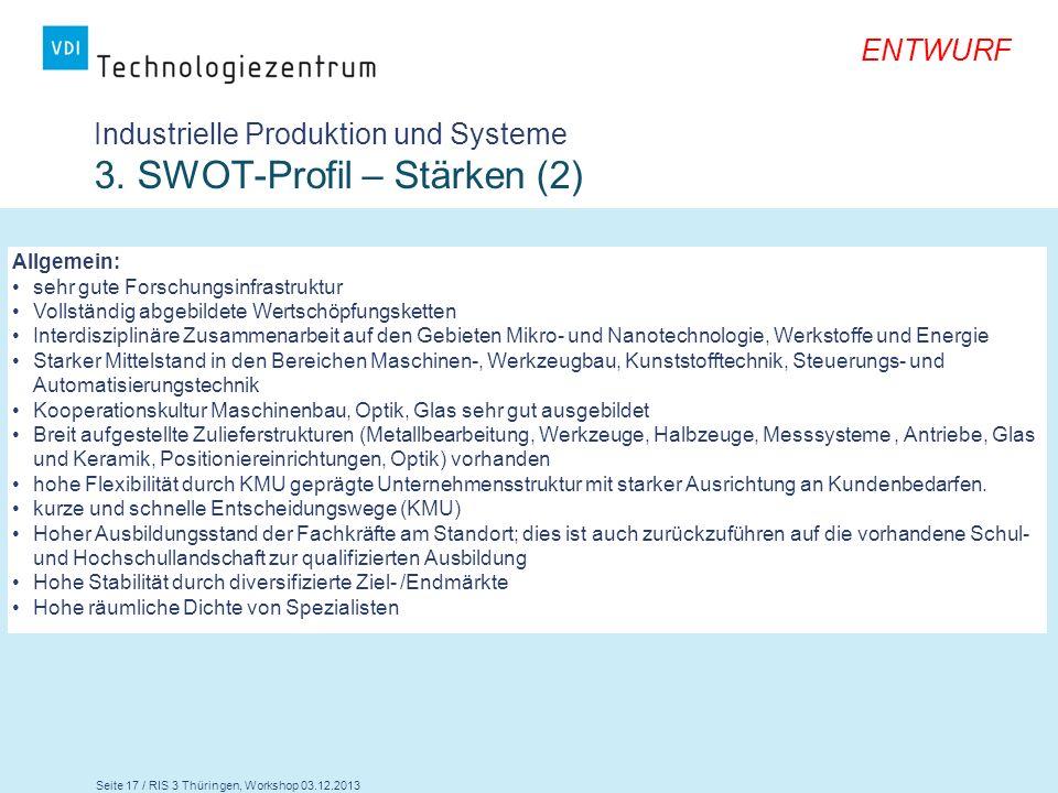 Seite 17 / RIS 3 Thüringen, Workshop 03.12.2013 ENTWURF Industrielle Produktion und Systeme 3. SWOT-Profil – Stärken (2) Allgemein: sehr gute Forschun