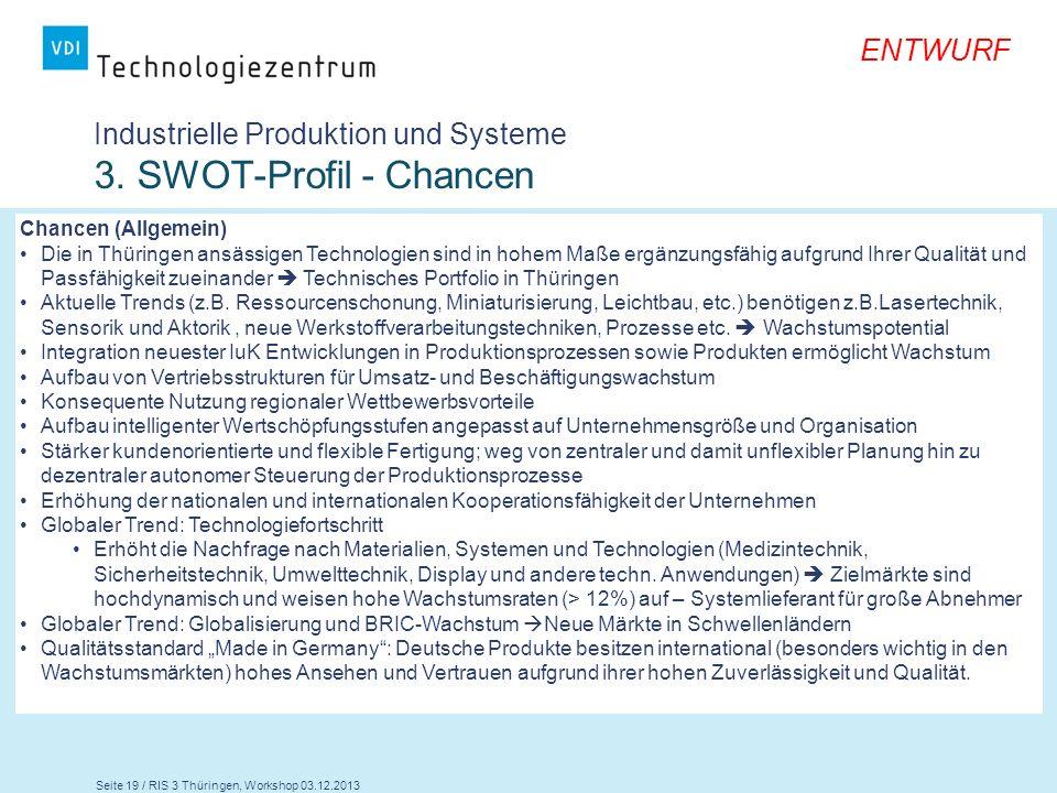 Seite 19 / RIS 3 Thüringen, Workshop 03.12.2013 ENTWURF Industrielle Produktion und Systeme 3. SWOT-Profil - Chancen Chancen (Allgemein) Die in Thürin