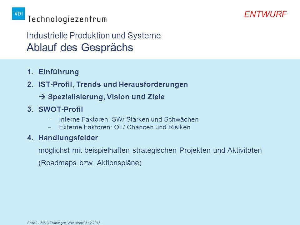 Seite 2 / RIS 3 Thüringen, Workshop 03.12.2013 ENTWURF Industrielle Produktion und Systeme Ablauf des Gesprächs 1.Einführung 2.IST-Profil, Trends und