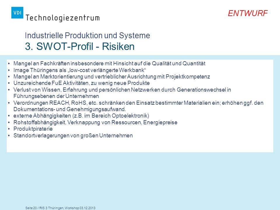 Seite 20 / RIS 3 Thüringen, Workshop 03.12.2013 ENTWURF Industrielle Produktion und Systeme 3. SWOT-Profil - Risiken Mangel an Fachkräften insbesonder