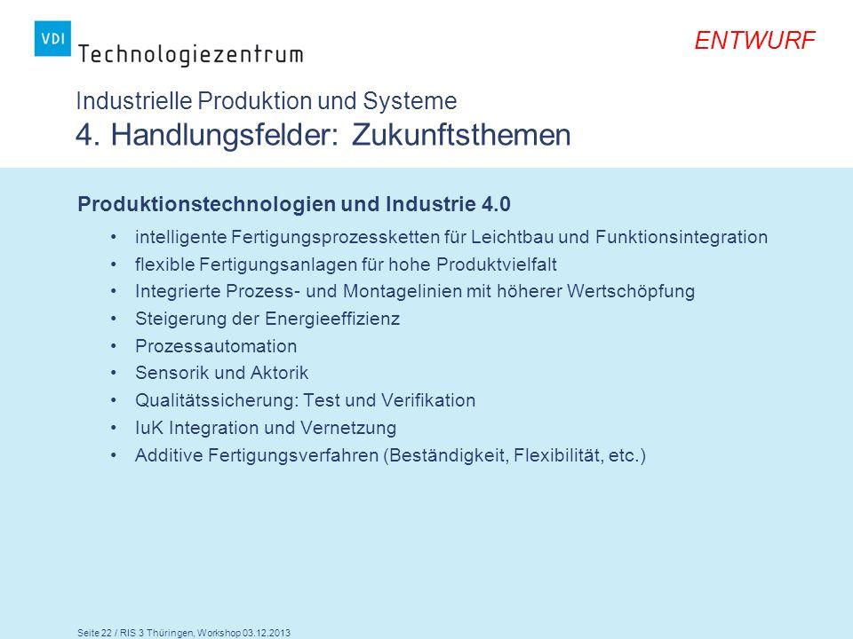 Seite 22 / RIS 3 Thüringen, Workshop 03.12.2013 ENTWURF Industrielle Produktion und Systeme 4. Handlungsfelder: Zukunftsthemen Produktionstechnologien