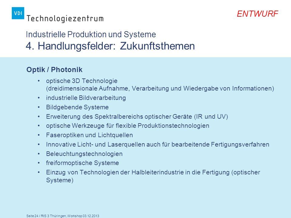 Seite 24 / RIS 3 Thüringen, Workshop 03.12.2013 ENTWURF Industrielle Produktion und Systeme 4. Handlungsfelder: Zukunftsthemen Optik / Photonik optisc